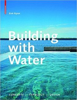 Building with Water: Concepts / Typology / Design