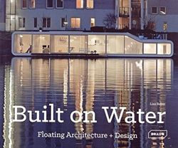 Built on the Water Floating Architecture and Design