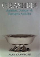 C. R. Ashbee Architect, Designer, and Romantic Socialist