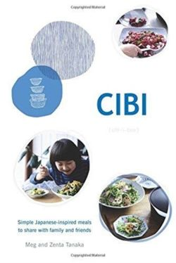 CIBI : Simple Japanese-inspired Meals to Share with Family and Friends