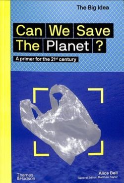 Can We Save The Planet? : A primer for the 21st century