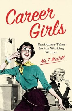 Career Girls: Cautionary Tales for the Working Woman