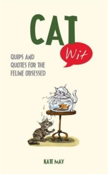 Cat Wit : Quips and Quotes for the Feline-Obsessed