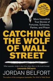 Catching the Wolf of Wall Street : More Incredible True Stories of Fortunes, Schemes, Parties, and Prison