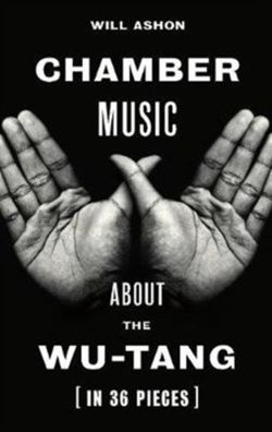 Chamber Music : About the Wu-Tang (in 36 Pieces)