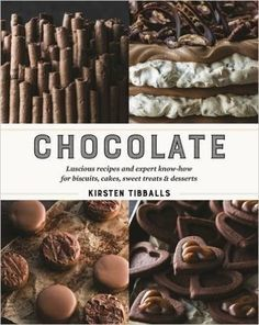 Chocolate: Luscious recipes and expert know-how for biscuits, cakes, sweet treats and desserts