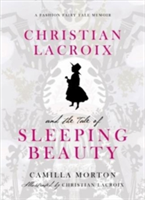 Christian Lacroix and the Tale of Sleeping Beauty A Fashion Fairy Tale Memoir