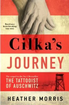 Cilka's Journey: The sequel to The Tattooist of Auschwitz by Heather Morris