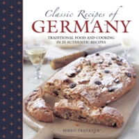 Classic Recipes of Germany Traditional Food and Cooking in 25 Authentic Dishes