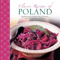 Classic Recipes of Poland The Best Traditional Food and Cooking in 25 Authentic Regional Dishes