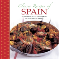 Classic Recipes of Spain Traditional Food and Cooking in 25 Authentic Dishes