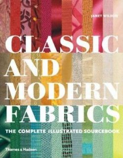 Classic and Modern Fabrics : The Complete Illustrated Sourcebook