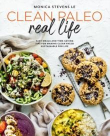 Clean Paleo Real Life : Easy Meals and Time-Saving Tips for Making Clean Paleo Sustainable for Life