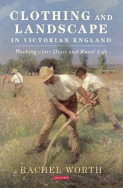 Clothing and Landscape in Victorian England Working-Class Dress and Rural Life