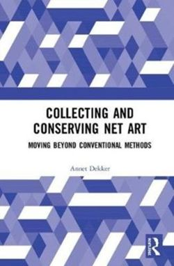 Collecting and Conserving Net Art : Moving beyond Conventional Methods