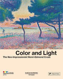 Color and Light The Neo-Impressionist Henri-Edmond Cross
