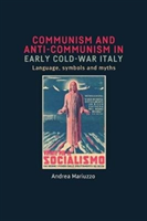 Communism and Anti-Communism in Early Cold War Italy Language, Symbols and Myths