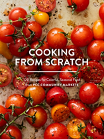 Cooking From Scratch 120 Recipes for Colorful, Seasonal Food from PCC Community Markets