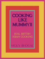 Cooking Like Mummyji Real Indian Food from the Family Home