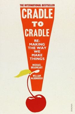 Cradle to Cradle. Remaking the Way We Make Things