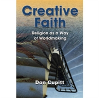 Creative Faith Religion as a Way of Worldmaking