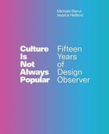 Culture Is Not Always Popular : Fifteen Years of Design Observer