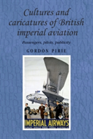 Cultures and Caricatures of British Imperial Aviation Passengers, Pilots, Publicity