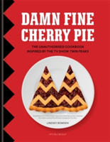 Damn Fine Cherry Pie The Unauthorised Cookbook Inspired by the TV Show Twin Peaks
