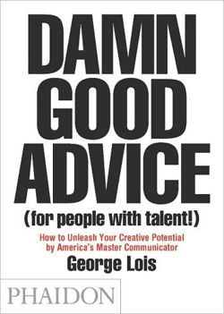 Damn Good Advice. George Lois