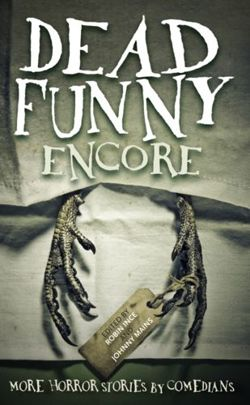 Dead Funny: Encore : More Horror Stories by Comedians