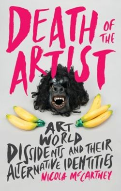 Death of the Artist : Art World Dissidents and Their Alternative Identities