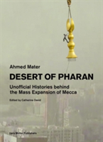 Desert of Pharan Unofficial Histories Behind the Mass Expansion of Makkah
