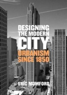 Designing the Modern City Urbanism Since 1850