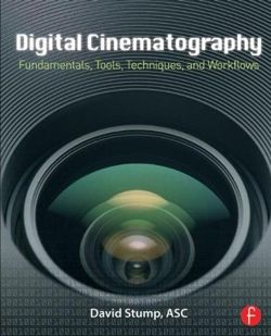 Digital Cinematography: Fundamentals, Tools, Techniques, and Workflows