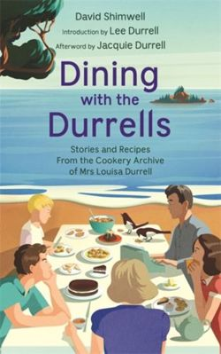 Dining with the Durrells : Stories and Recipes from the Cookery Archive of Mrs Louisa Durrell