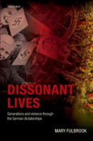Dissonant Lives Generations and Violence Through the German Dictatorships, Vol. 2: Nazism through Communism