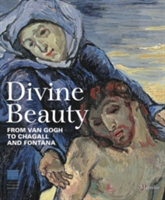 Divine Beauty Sacred art from Van Gogh to Fontana