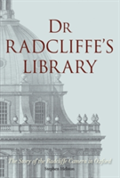 Dr Radcliffe's Library The Story of the Radcliffe Camera in Oxford