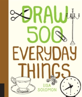 Draw 500 Everyday Things A Sketchbook for Artists, Designers, and Doodlers