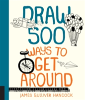Draw 500 Ways to Get Around A Sketchbook for Artists, Designers, and Doodlers