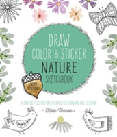 Draw, Color, and Sticker Nature Sketchbook An Imaginative Illustration Journal