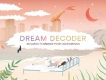 Dream Decoder : 60 Cards to Unlock Your Unconscious