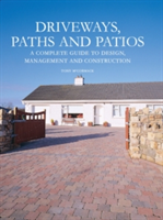 Driveways, Paths and Patios A Complete Guide to Design Management and Construction