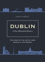 Dublin A New Illustrated History