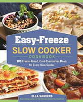 Easy-Freeze Slow Cooker Cookbook 100 Freeze-Ahead, Cook-Themselves Meals for Every Slow Cooker