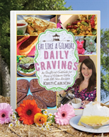 Eat Like a Gilmore: Daily Cravings An Unofficial Cookbook for Fans of Gilmore Girls, with 100 New Recipes