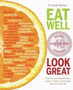 Eat Well Look Great Nutrition and lifestyle beauty secrets to make you feel good from the inside out