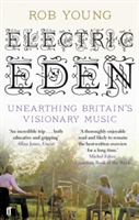 Electric Eden Unearthing Britain's Visionary Music