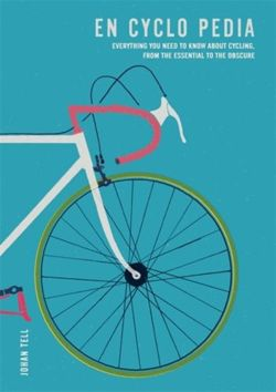 En Cyclo Pedia : Everything you need to know about cycling, from the essential to the obscure