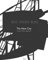 Eric Owen Moss: The New City I'll See it When I Believe it